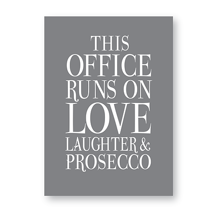 This Office Runs On Love Laughter & Prosecco