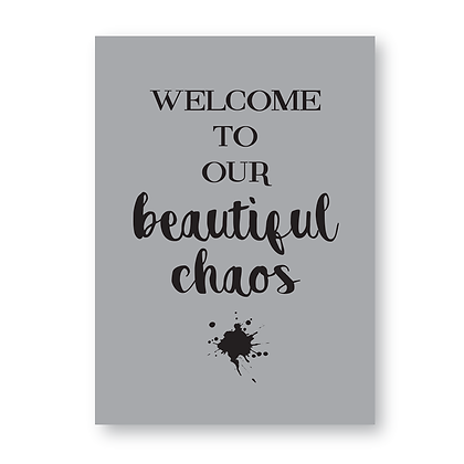 Welcome To Our Beautiful Chaos Sign,Print