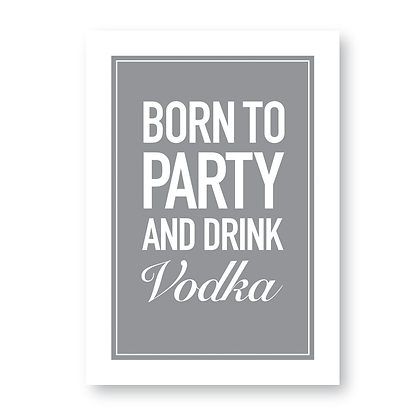 Born To Party And Drink Vodka Sign