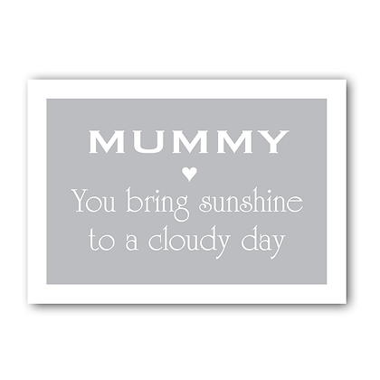 Mummy You Bring Sunshine To A Cloudy Day