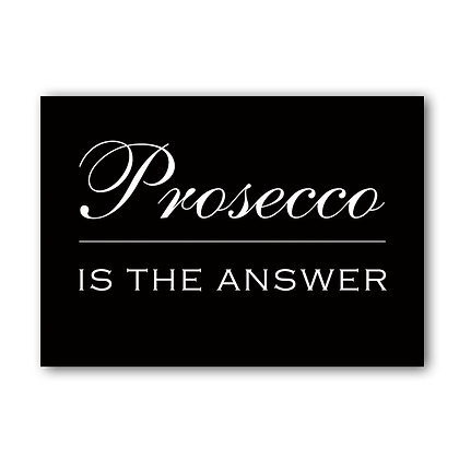 Prosecco is the answer