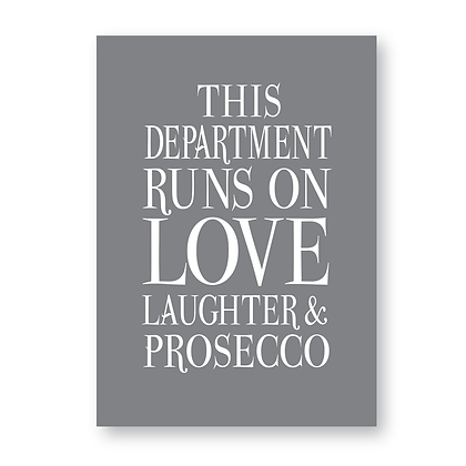 This Department Runs On Love Laughter & Prosecco