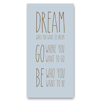 Dream What You Want To Dream Sign,Inspirational Quote Sign