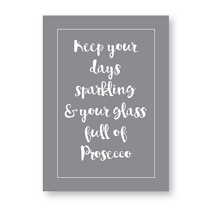 Keep Your Days Sparkling And Your Glass Full Of Prosecco Sign