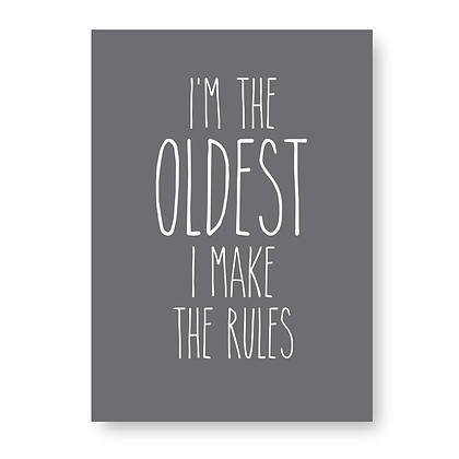 Im The Oldest I Make The Rules!