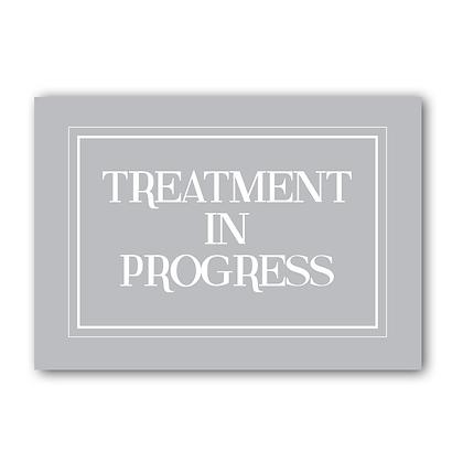 Treatment In Progress! Sign Plaque
