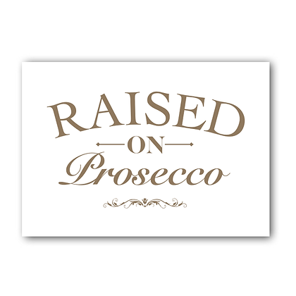 Raised On Prosecco Sign