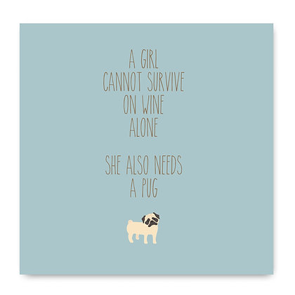 A Girl Cannot Survive On Wine Alone She Also Needs A Pug Card
