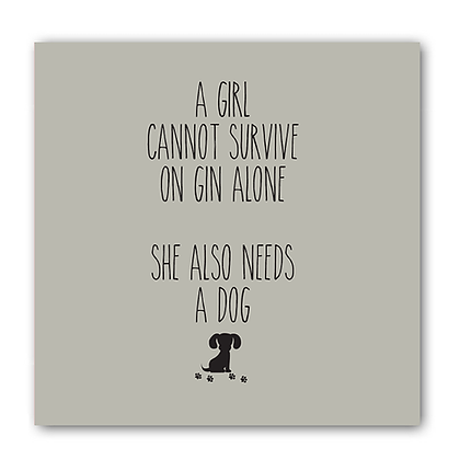 A Girl Cannot Survive On Gin Alone She Also Needs A Dog Card