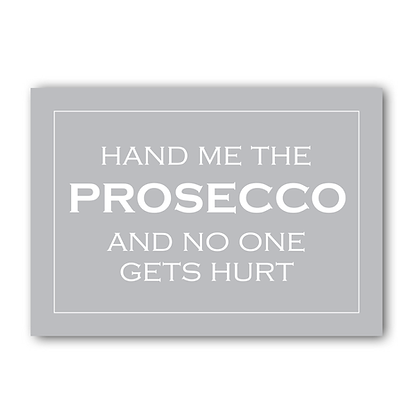 Hand me the Prosecco and no one gets hurt!