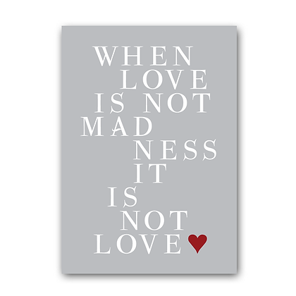 When Love Is Not Mad Ness It Is Not Love