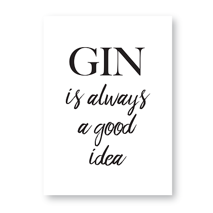 Gin Is Always A Good Idea Sign, Gin Sign, Gin Print,Gin Gift