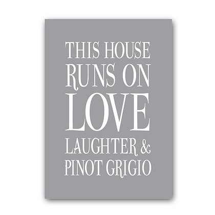 This House Runs On Love Laughter & Pinot Grigio