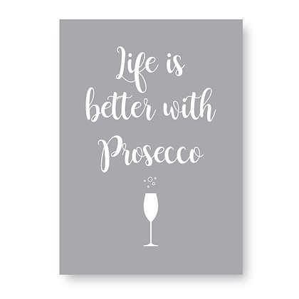 Life Is Better With Prosecco!