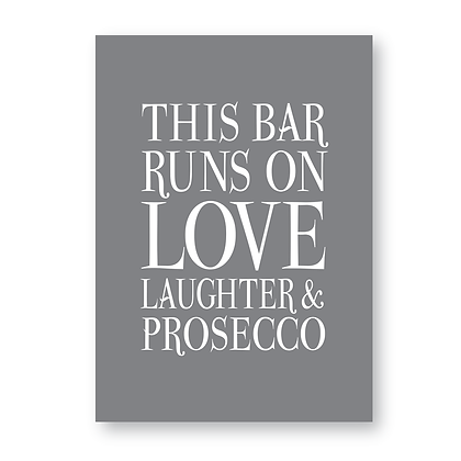 This Bar Runs On Love Laughter & Prosecco