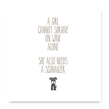 A Girl Cannot Survive On Wine Alone She Also Needs A Schnauzer Card