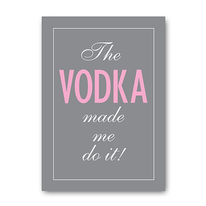 The Vodka made me do it!