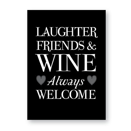 Laughter Friends & Wine Always Welcome!