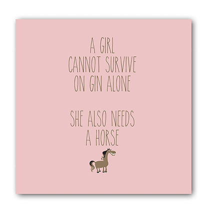 A Girl Cannot Survive On Gin Alone She Also Needs A Horse Card