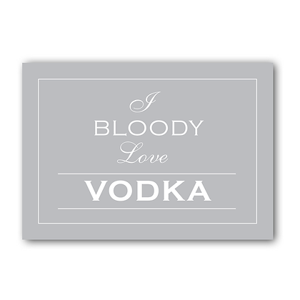 I Bloody Love Vodka! Print Sign