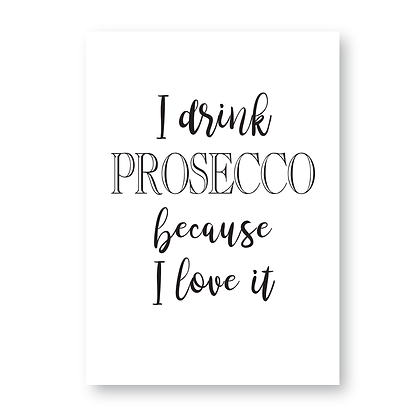 I Drink Prosecco Because I Love It Sign, Prosecco Sign, Prosecco Gift