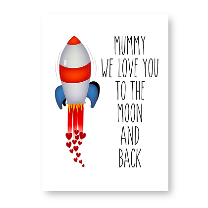 Mummy We Love You To The Moon And Back!