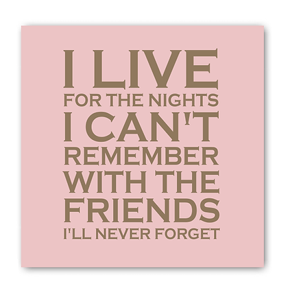 I Live For The Nights With The Friends I'll Never Forget  Card