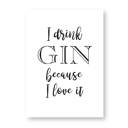 I Drink Gin Because I love It Sign, Gin Sign, Gin & Tonic Sign