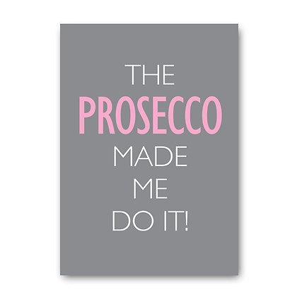 The Prosecco made me do it!