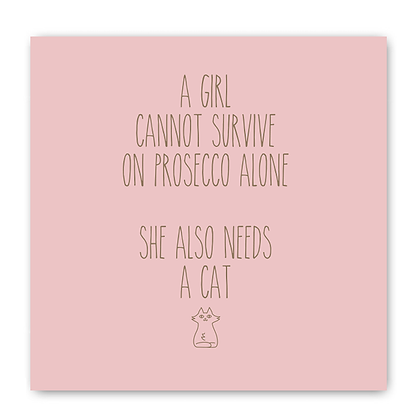 A Girl Cannot Survive On Prosecco Alone She Also Needs A Cat Card