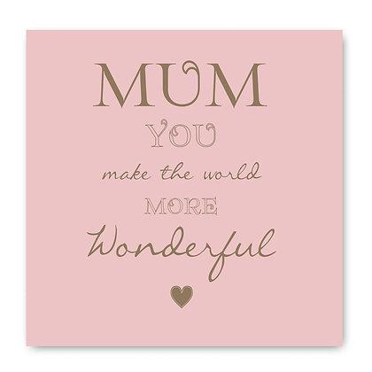 Mum You Make The World More Wonderful Card