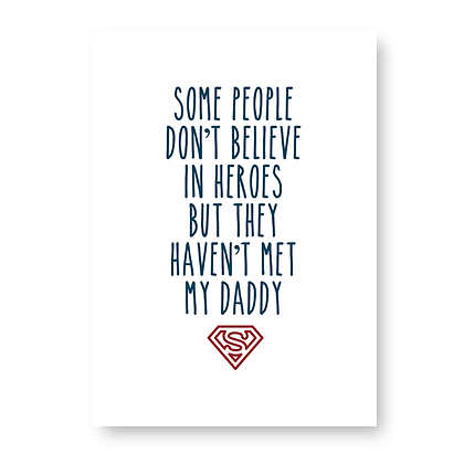 Some People Don't Believe In Heroes Daddy Sign