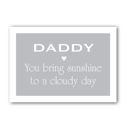 Daddy you bring sunshine to a cloudy day