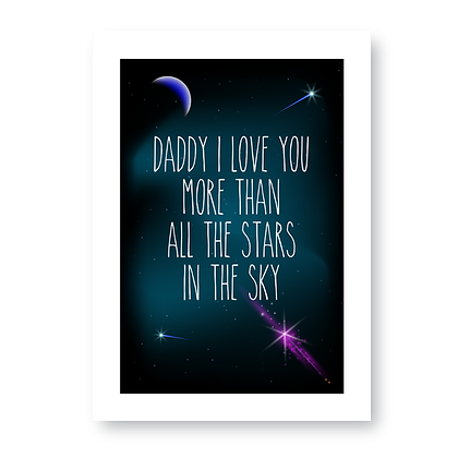 Daddy I Love You More Than All The Stars!