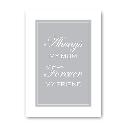 Always My Mum Forever My Friend!