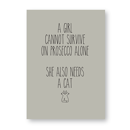 A Girl Cannot Survive On Prosecco Alone She Also Needs A Cat Sign