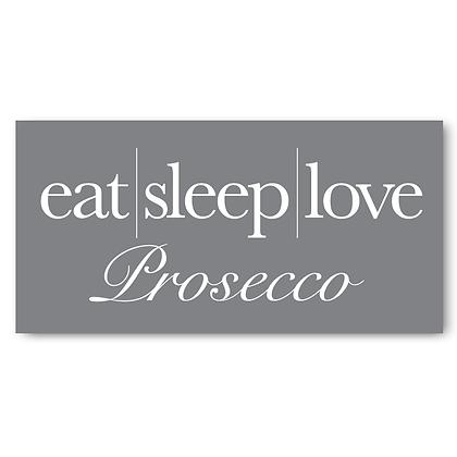 Eat Sleep Love Prosecco