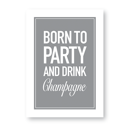 Born To Party And Drink Champagne Sign