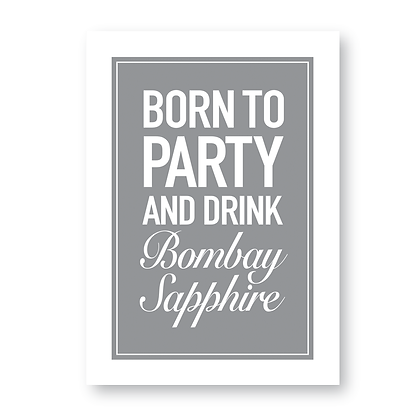 Born To Party And Drink Bombay Sapphire Sign