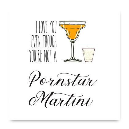 I Love You More Than A Pornstar Martini Card