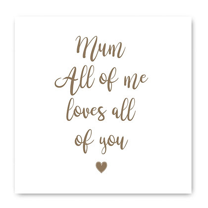 Mum All Of Me Loves All Of You Card