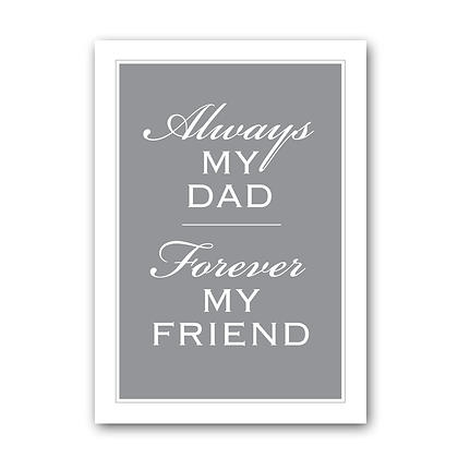 Always My Dad Forever My Friend!