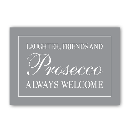 Laughter Friends And Prosecco Always Welcome