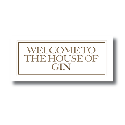 Welcome To The House Of Gin Sign, Gin Sign