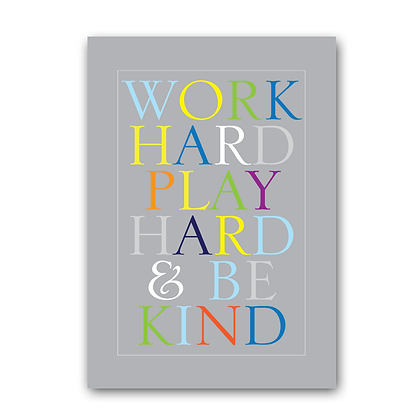 Work Hard Play Hard & Be Kind