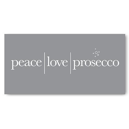 Peace Love Prosecco!