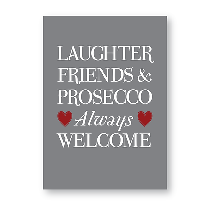 Laughter Friends & Prosecco Always Welcome!