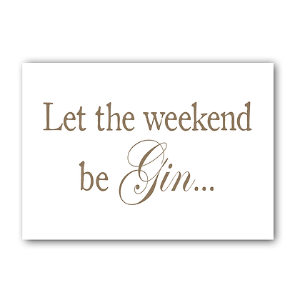 Let The Weekend Be Gin! Gin Sign