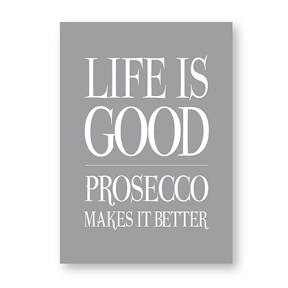 Life Is Good Prosecco Makes It Better!