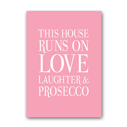This House Runs On Love Laughter & Prosecco